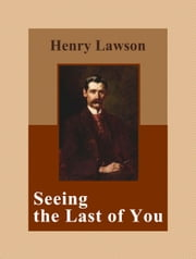 Seeing the Last of You ebook by Henry Lawson