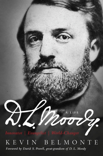 D.L. Moody - A Life - Innovator, Evangelist, World Changer ebook by Kevin Belmonte