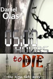 Five Hours to Die ebook by Daniel Olas