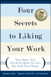 Four Secrets to Liking Your Work - You May Not Need to Quit to Get the Job You Want ebook by Edward G. Muzio,Deborah J. Fisher PhD,Erv Thomas PE
