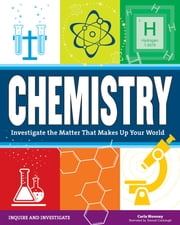 Chemistry - Investigate the Matter that Makes Up Your World ebook by Carla Mooney,Samuel Carbaugh