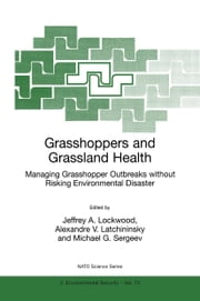 Grasshoppers and Grassland Health - Managing Grasshopper Outbreaks without Risking Environmental Disaster ebook by Jeffrey Lockwood,Alexandre Latchininsky,Michael G. Sergeev