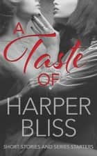 A Taste of Harper Bliss - Short Stories and Series Starters ebook by Harper Bliss
