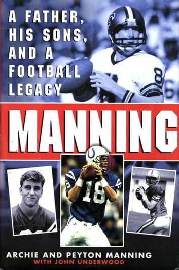 Manning - A Father, His Sons and a Football Legacy ebook by Peyton Manning,Archie Manning,John Underwood,Peydirt Inc