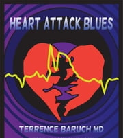 Heart Attack Blues ebook by Terrence Baruch MD FACC