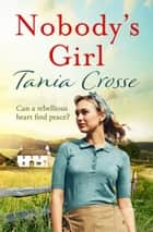 Nobody's Girl - A heartwarming saga of love and courage ebook de Tania Crosse