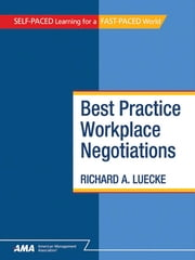 Best Practice Workplace Negotiations: EBook Edition ebook by Richard A. LUECKE