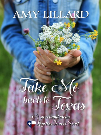 Take Me Back To Texas: A Sweet Romance - Loveless Texas, #1 ebook by Amy Lillard