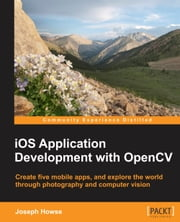 iOS Application Development with OpenCV 3 ebook by Joseph Howse