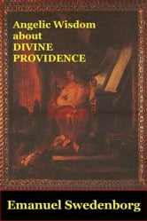 Angelic Wisdom About Divine Providence ebook by Emanuel Swedenborg