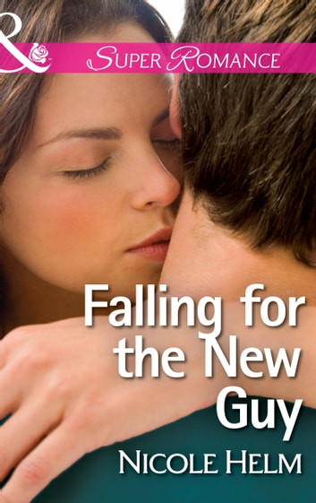 Falling for the New Guy (Mills & Boon Superromance) eBook by Nicole Helm