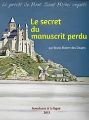 Le secret du manuscrit perdu ebook by Bruno Robert des Douets