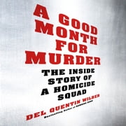 A Good Month for Murder - The Inside Story of a Homicide Squad audiobook by Del Quentin Wilber