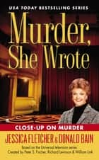 Murder, She Wrote: Close-Up On Murder ebook by Jessica Fletcher, Donald Bain
