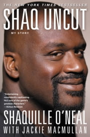 Shaq Uncut - My Story ebook by Shaquille O'Neal,Jackie MacMullan