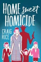 Home Sweet Homicide ebook by Craig Rice