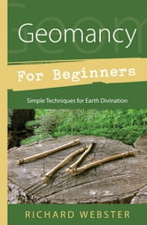 Geomancy for Beginners - Simple Techniques for Earth Divination ebook by Richard Webster