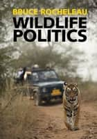 Wildlife Politics ebook by Bruce Rocheleau