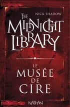 Le musée de cire - Mini Midnight Library ebook by Nick Shadow, Shaun Hutson, Alice Marchand