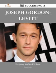 Joseph Gordon-Levitt 232 Success Facts - Everything you need to know about Joseph Gordon-Levitt ebook by Denise Conley