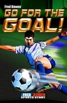 Go for the Goal! ebook by Fred Bowen