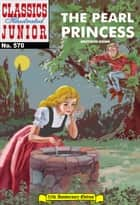 The Pearl Princess - Classics Illustrated Junior #570 ebook by Grimm Brothers, William B. Jones, Jr.