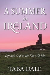 A Summer in Ireland - Life and Golf on the Emerald Isle ebook by Taba Dale