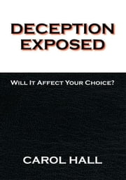 Deception Exposed - Will It Affect Your Choice? ebook by Carol Green