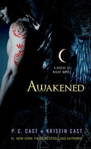 Awakened - A House of Night Novel ebook by P. C. Cast,Kristin Cast