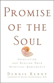 Promise of the Soul: Identifying and Healing Your Spiritual Agreements ebook by Kenny, Dennis