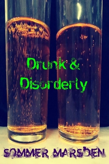 Drunk and Disorderly ebook by Sommer Marsden