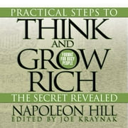 Practical Steps to Think and Grow Rich - The Secret Revealed - Format for Busy People audiobook by Napoleon Hill