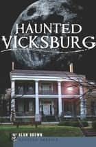 Haunted Vicksburg ebook by Alan Brown