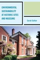Environmental Sustainability at Historic Sites and Museums ebook by Sarah Sutton