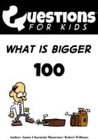 Questions 4 Kids (What is bigger) ebook by James Charneski