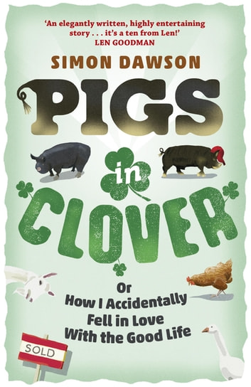 Pigs in Clover - Or How I Accidentally Fell in Love with the Good Life ebook by Simon Dawson