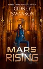 Mars Rising - Book Six in the Saving Mars Series ebook by Cidney Swanson