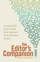 The Editor's Companion - An Indispensable Guide to Editing Books, Magazines, Online Publications, and Mor e ebook by Steve Dunham