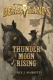 Deadlands: Thunder Moon Rising ebook by Jeffrey Mariotte