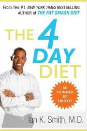 The 4 Day Diet ebook by Ian K. Smith