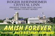 Amish Forever - Volume 9 - Ava's Birthday Surprises ebook by Roger Rheinheimer, Crystal Linn