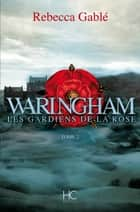 Waringham - tome 2 Les gardiens de la rose ebook by Rebecca Gable, Joel Falcoz