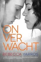 Onverwacht (Flight & Glory deel 3) - no.3 Flight + Glory eBook by Rebecca Yarros, Erica van Rijsewijk