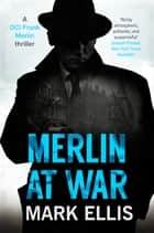 Merlin at War - The DCI Frank Merlin Series ebook by Mark Ellis