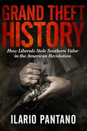 Grand Theft History - How Liberals Stole Southern Valor in the American Revolution ebook by Ilario Pantano