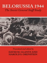 Belorussia 1944 - The Soviet General Staff Study ebook by