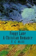 Foggy Lane: A Christian Romance ebook by T C Hill