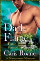 Dark Flame - A Paranormal Romance ebook by Caris Roane