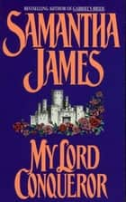 My Lord Conqueror ebook by Samantha James, Sandra Kleinschmidt
