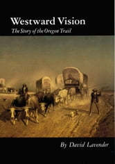 Westward Vision - The Story of the Oregon Trail ebook by David Lavender